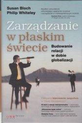 Zarządzanie w płaskim świecie Budowanie relacji w dobie globalizacji Susan Bloch, Philip Whiteley