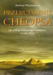 Przebudzenie Cheopsa czyli jak uratować ludzi i Ziemię Andrzej Wójcikiewicz