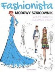 Fashionista Modowy szkicownik Wymyśl i narysuj najnowsze trendy Robyn Neild