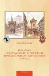 Dwa wieki kulturalnych i literackich powiązań polsko-bazylejskich 1433-1632 Maciej Włodarski