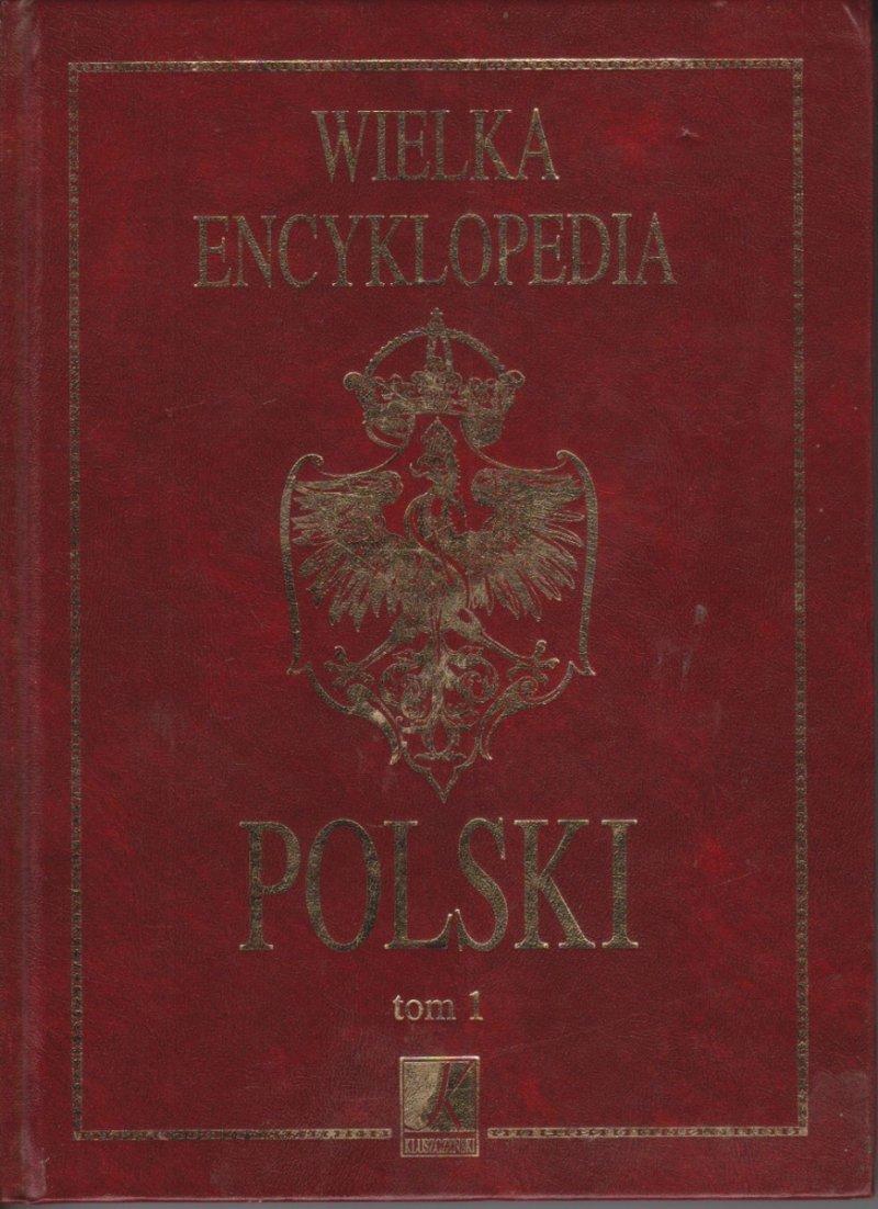 Wielka encyklopedia Polski tom 1
