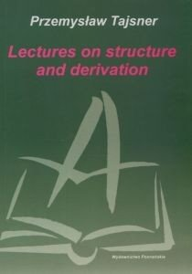 Lectures on structure and derivation Przemysław Tajsner