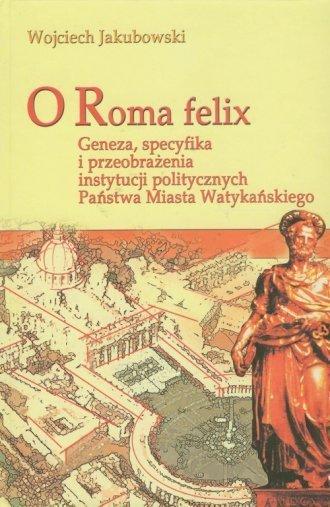 O Roma Felix Geneza specyfika i przeobrażenia instytucji politycznych Państwa Miasta Watykańskiego Wojciech Jakubowski
