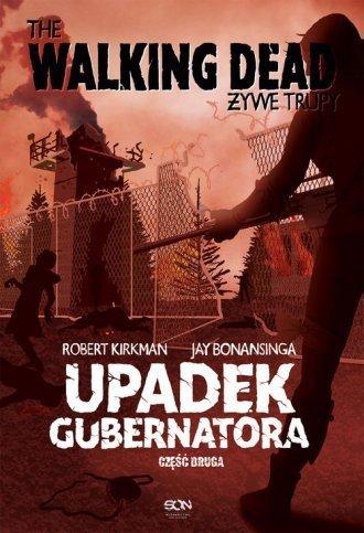 Upadek Gubernatora The Walking Dead Żywe Trupy cz. 2 Robert Kirkman, Jay Bonansinga