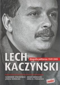 Lech Kaczyński Biografia polityczna 1949-2005 Sławomir Cenckiewicz Adam Chmielecki Janusz Kowalski Anna K Piekarska