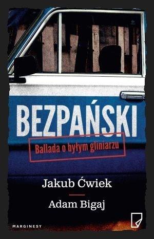 Bezpański Ballada o byłym gliniarzu Jakub Ćwiek Adam Bigaj