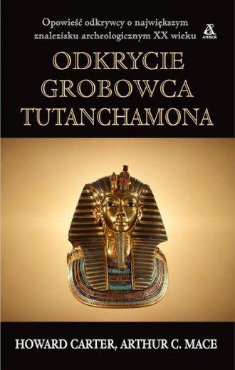 Odkrycie grobowca Tutanchamona Howard Carter, Arthur C. Mace