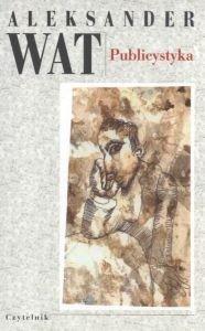 Publicystyka Pisma zebrane Aleksander Wat (oprawa miękka)