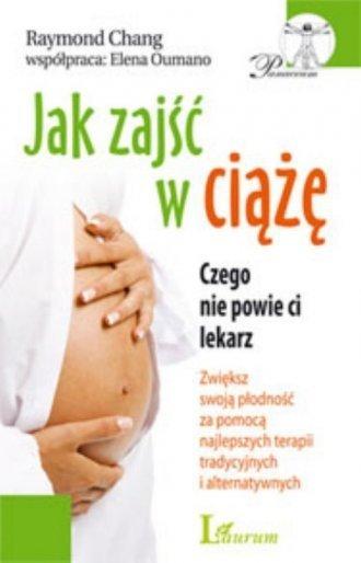 Jak zajść w ciążę Czego nie powie ci lekarz Raymond Chang