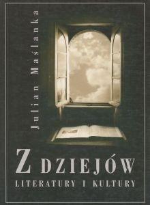 Z dziejów literatury i kultury Julian Maślanka