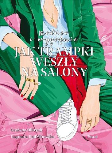 Modnie i wygodnie Czyli jak trampki weszły na salony Grażyna Olbrych, Dagmara Radzikowska
