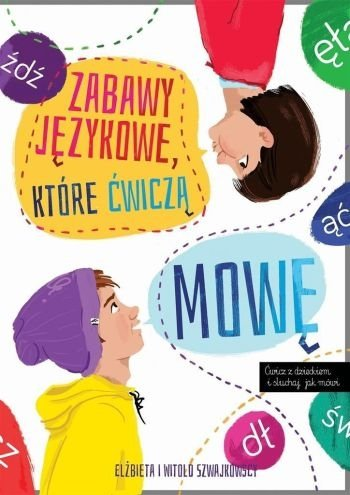 Zabawy językowe które ćwiczą mowę Elżbieta Szwajkowska Witold Szwajkowski