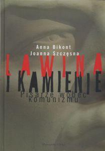 Lawina i kamienie Pisarze wobec komunizmu Anna Bikont Joanna Szczęsna
