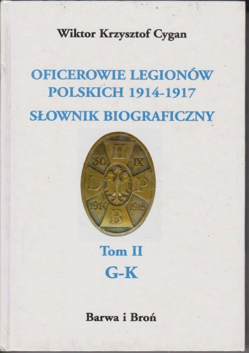 Oficerowie Legionów Polskich 1914-1917 Słownik biograficzny Tom II G-K Wiktor Krzysztof Cygan