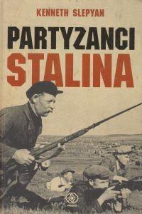 Partyzanci Stalina Radziecki ruch oporu w czasie II wojny światowej Kenneth Slepyan