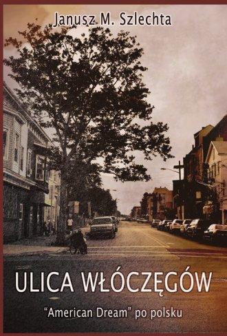 Ulica Włóczęgów American dream po polsku Janusz M. Szlechta