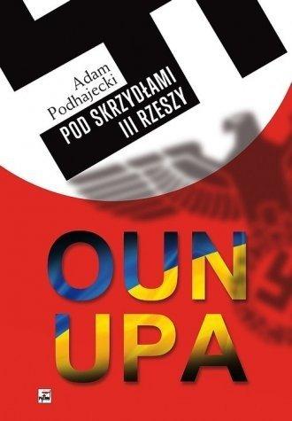 OUN i UPA Pod skrzydłami III Rzeszy Adam Podhajecki