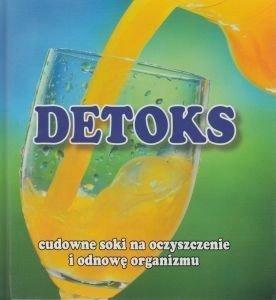 Detoks Cudowne soki na oczyszczenie i odnowę organizmu
