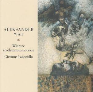 Wiersze śródziemnomorskie Ciemne świecidło Aleksander Wat