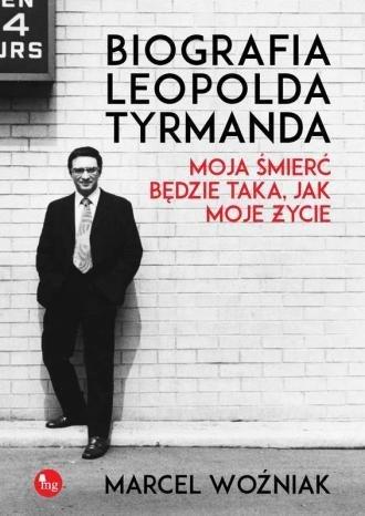Biografia Leopolda Tyrmanda. Moja śmierć będzie taka jak moje życie Marcel Woźniak