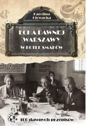 Echa dawnej Warszawy W kotle smaków Tom 8 Karolina Głowacka