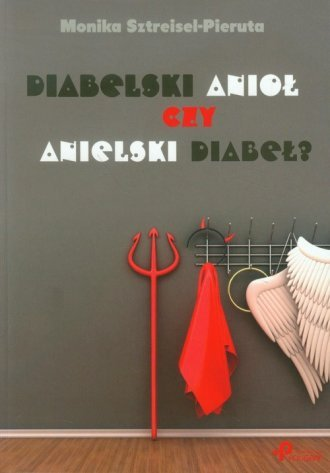 Diabelski anioł czy anielski diabeł  Monika Sztreisel-Pieruta