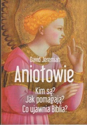 Aniołowie Kim są? Jak pomagają? Co ujawnia Biblia? David Jeremiah