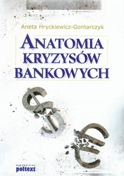 Anatomia kryzysów bankowych Aneta Hryckiewicz-Gontarczyk