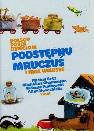 Polscy poeci dzieciom. Podstępny Mruczuś i inne wiersze ichał Artz, Michalina Chemońska, Tadeusz Pudłowski
