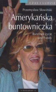 Amerykańska buntowniczka Burzliwe życie Jane Fondy Przemysław Słowiński
