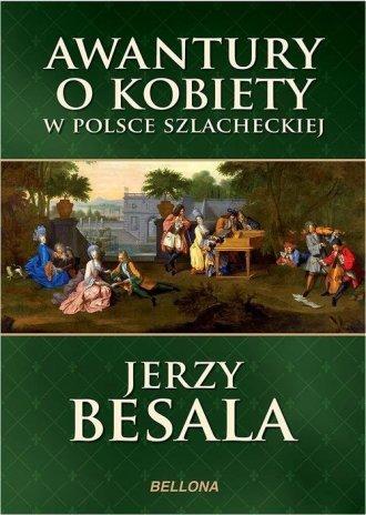 Awantury o kobiety w Polsce szlacheckiej Jerzy Besala