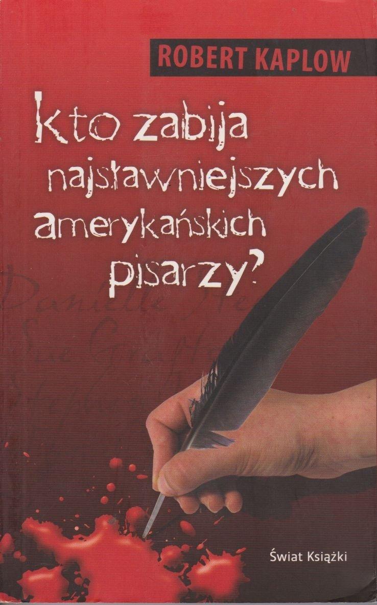 Kto zabija najsławniejszych amerykańskich pisarzy? Robert Kaplow