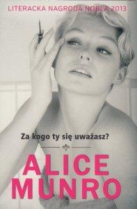 Za kogo ty się uważasz? Alice Munro