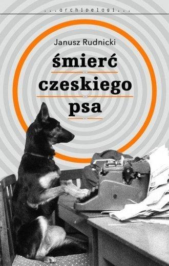 Śmierć czeskiego psa Janusz Rudnicki