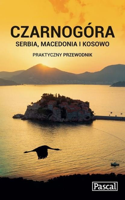 Czarnogóra Serbia, Macedonia i Kosowo Praktyczny przewodnik