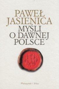 Myśli o dawnej Polsce Paweł Jasienica