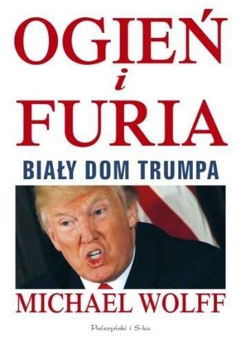 Ogień i furia Biały Dom Trumpa Michael Wolff