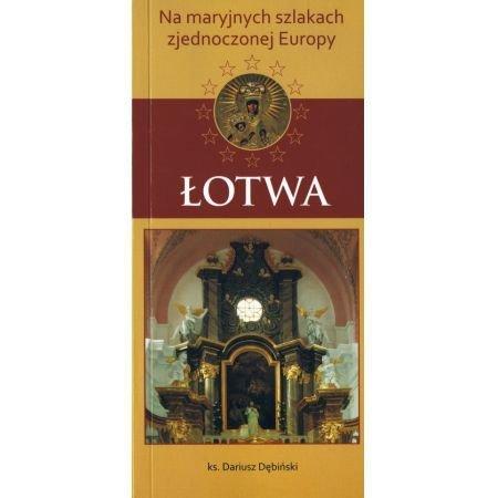 Łotwa - na maryjnych szlakach zjednoczonej Europy Dariusz Ksiądz Dębiński