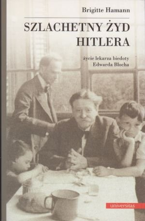 Szlachetny Żyd Hitlera życie lekarza biedoty Edwarda Blocha Brigitte Hamann