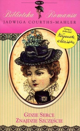 Gdzie serce znajdzie szczęście Biblioteka romansu Tom 10 Jadwiga Courths-Mahler