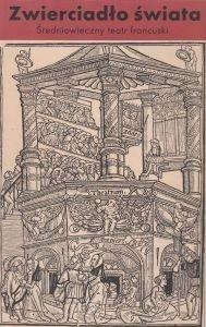 Zwierciadło świata Średniowieczny teatr francuski red Anna Loba