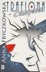 TRAFIONA - ZATOPIONA Anna Fryczkowska