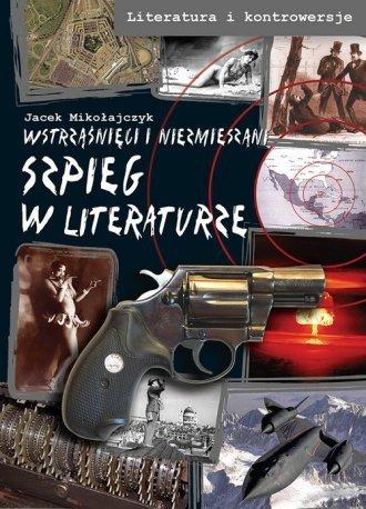 Szpieg w literaturze Wstrząśnięci i niezmieszani Jacek Mikołajczyk