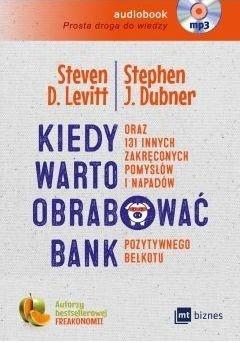 Kiedy warto obrabować bank oraz 131 innych zakręconych pomysłów i napadów pozytywnego bełkotu Stephen Dubner Steven Levitt audiobook cd Mp3