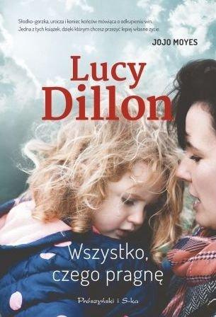 Wszystko czego pragnę Lucy Dillon