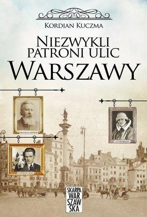 Niezwykli patroni ulic Warszawy Kordian Kuczma