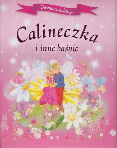 Calineczka i inne baśnie  Baśniowa kolekcja