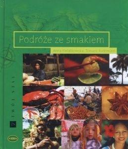 Podróże ze smakiem Anna Kwiatkowska Tomasz Rudomino