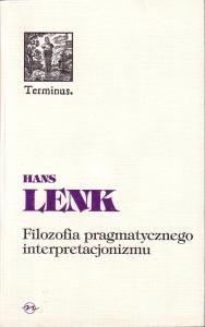 Filozofia pragmatycznego interpretacjonizmu  Filozofia pomiędzy nauką a praktyką Hans Lenk