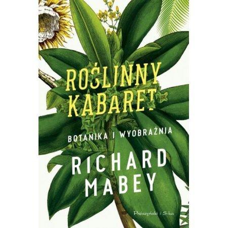 Roślinny kabaret Botanika i wyobraźnia Richard Mabey
